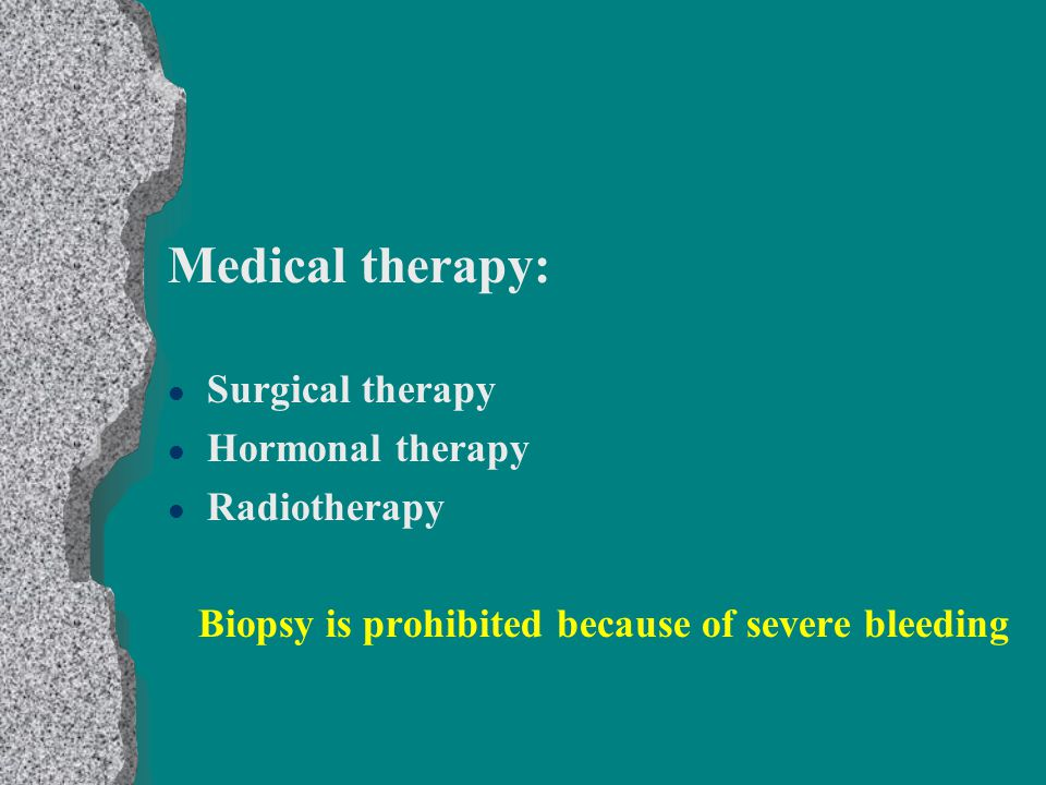Medical therapy: Surgical therapy Hormonal therapy Radiotherapy