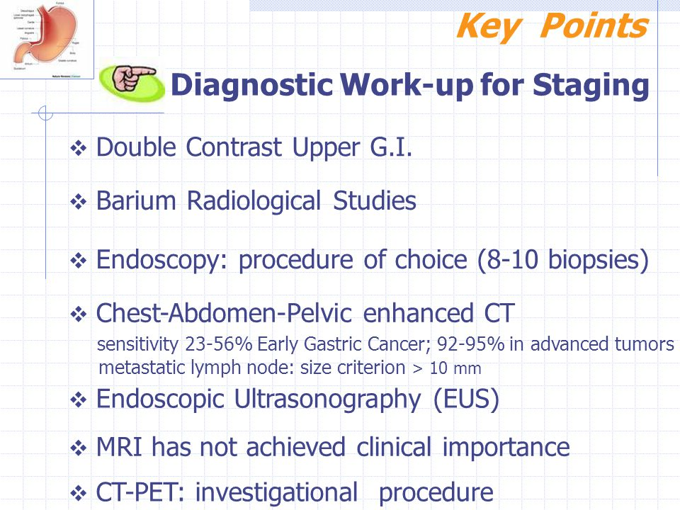 Key Points Diagnostic Work-up for Staging Double Contrast Upper G.I.
