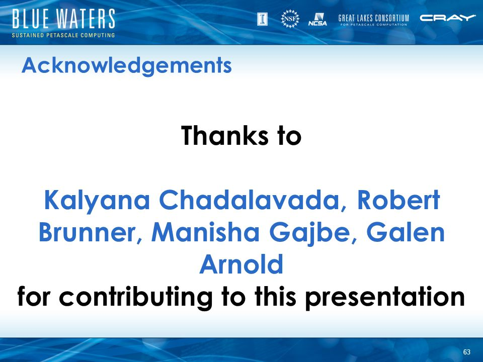 Acknowledgements Thanks to Kalyana Chadalavada, Robert Brunner, Manisha Gajbe, Galen Arnold for contributing to this presentation.