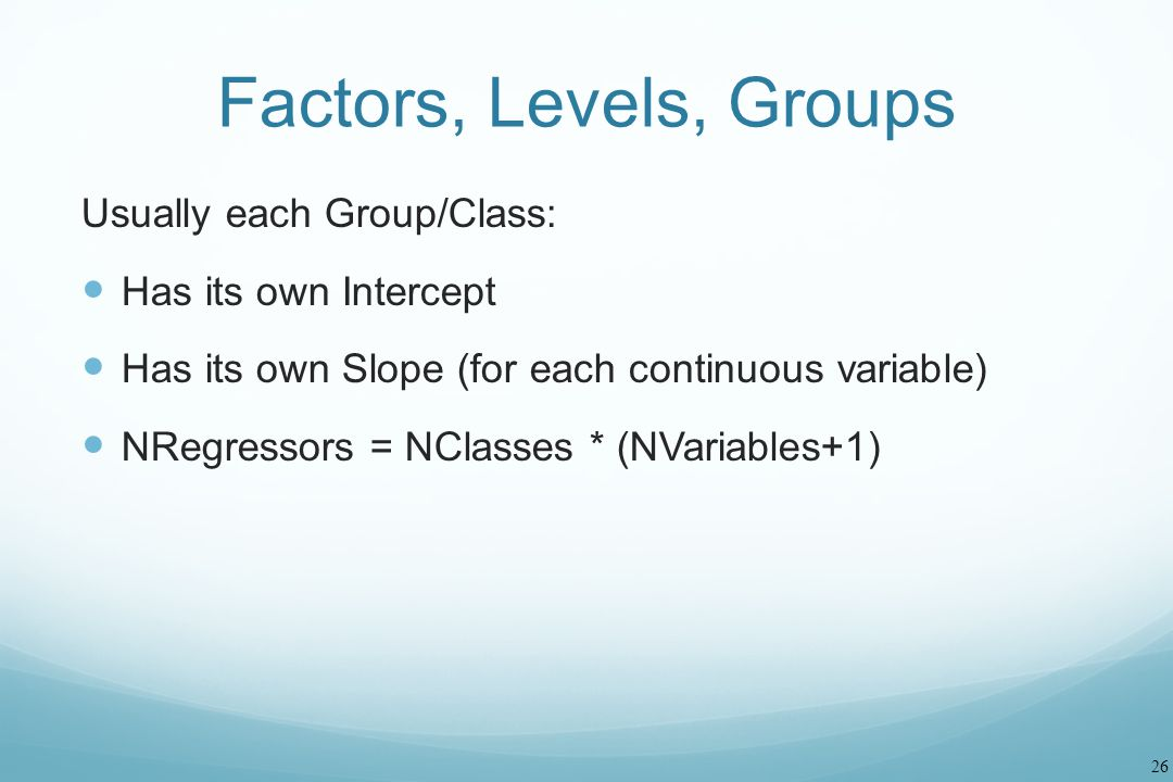 Factors, Levels, Groups Usually each Group/Class: