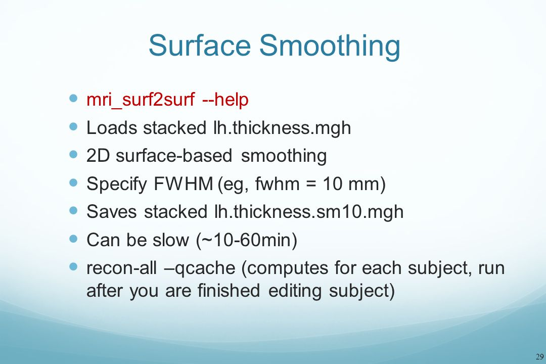 Surface Smoothing mri_surf2surf --help Loads stacked lh.thickness.mgh