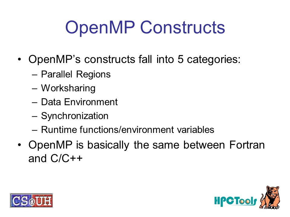 OpenMP Constructs OpenMP's constructs fall into 5 categories:
