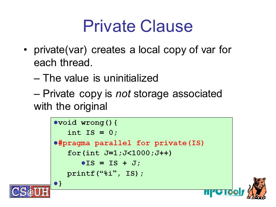 Private Clause private(var) creates a local copy of var for each thread. – The value is uninitialized.