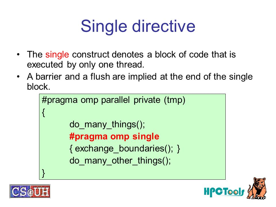Single directive The single construct denotes a block of code that is executed by only one thread.