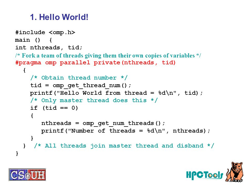 1. Hello World! #include <omp.h> main () { int nthreads, tid;