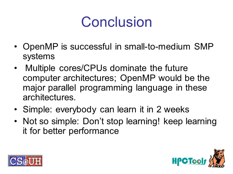 Conclusion OpenMP is successful in small-to-medium SMP systems