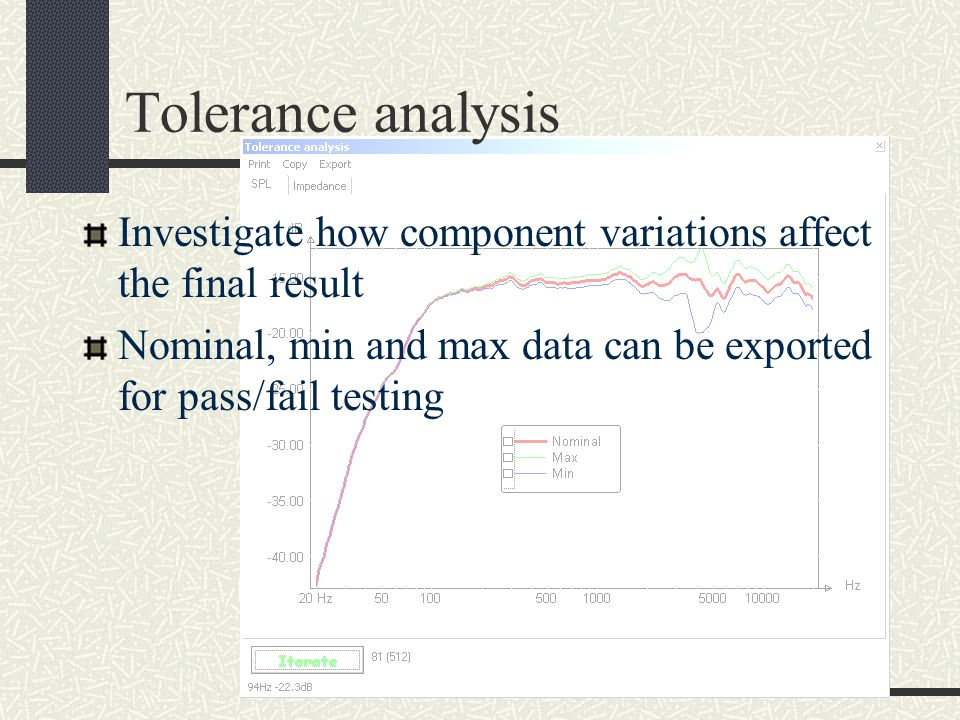 Tolerance analysis Investigate how component variations affect the final result.