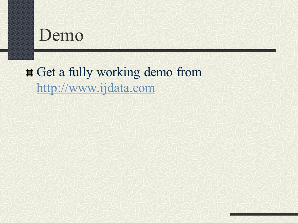 Demo Get a fully working demo from http://www.ijdata.com