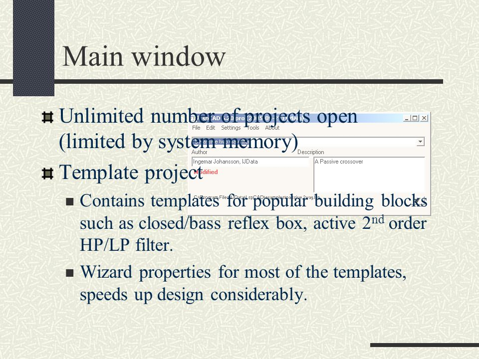 Main window Unlimited number of projects open (limited by system memory) Template project.