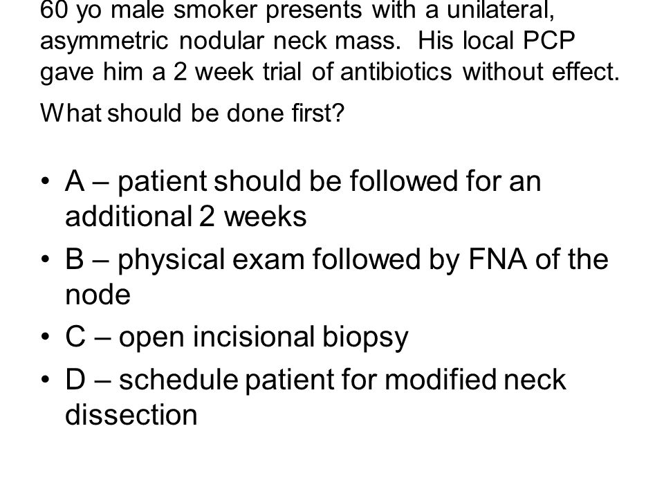 A – patient should be followed for an additional 2 weeks
