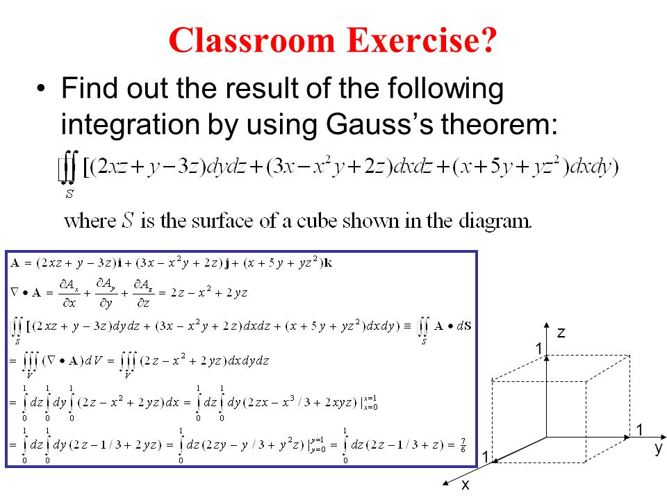 Classroom Exercise Find out the result of the following integration by using Gauss's theorem: 1. x.