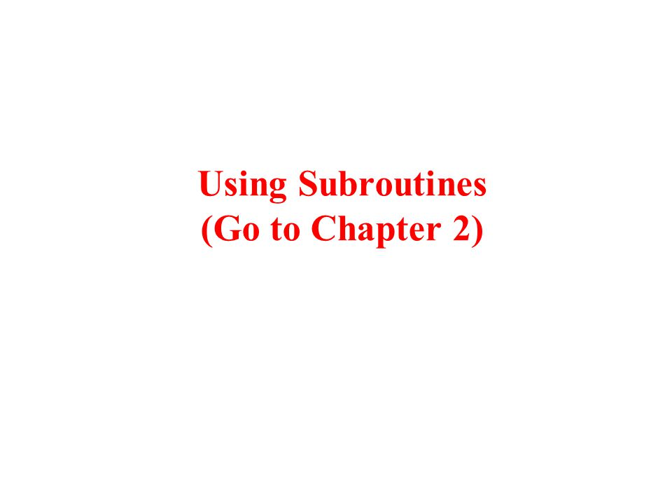 Using Subroutines (Go to Chapter 2)