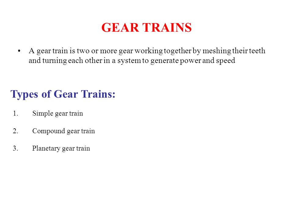 GEAR TRAINS Types of Gear Trains: