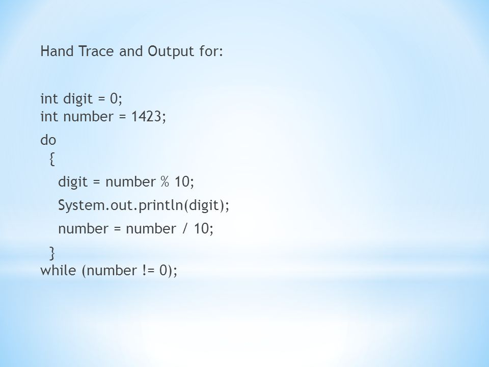 Hand Trace and Output for: int digit = 0; int number = 1423; do { digit = number % 10; System.out.println(digit); number = number / 10; } while (number != 0);