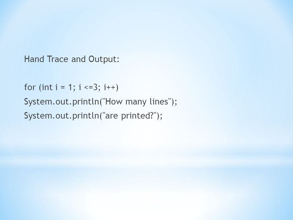 Hand Trace and Output: for (int i = 1; i <=3; i++) System. out