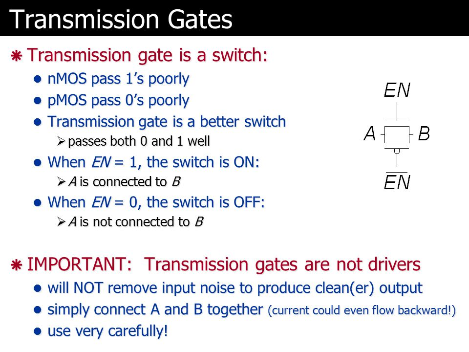 Transmission Gates Transmission gate is a switch: