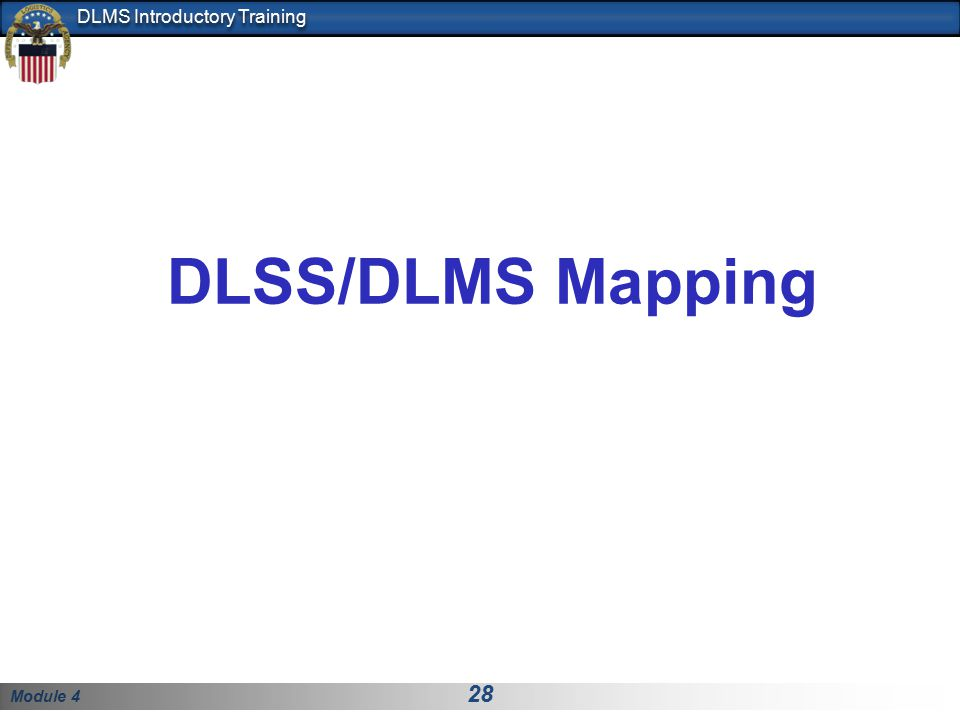 DLSS/DLMS Mapping As we discussed in Module 4, the technique for relating the data fields between different formats is referred to as mapping.
