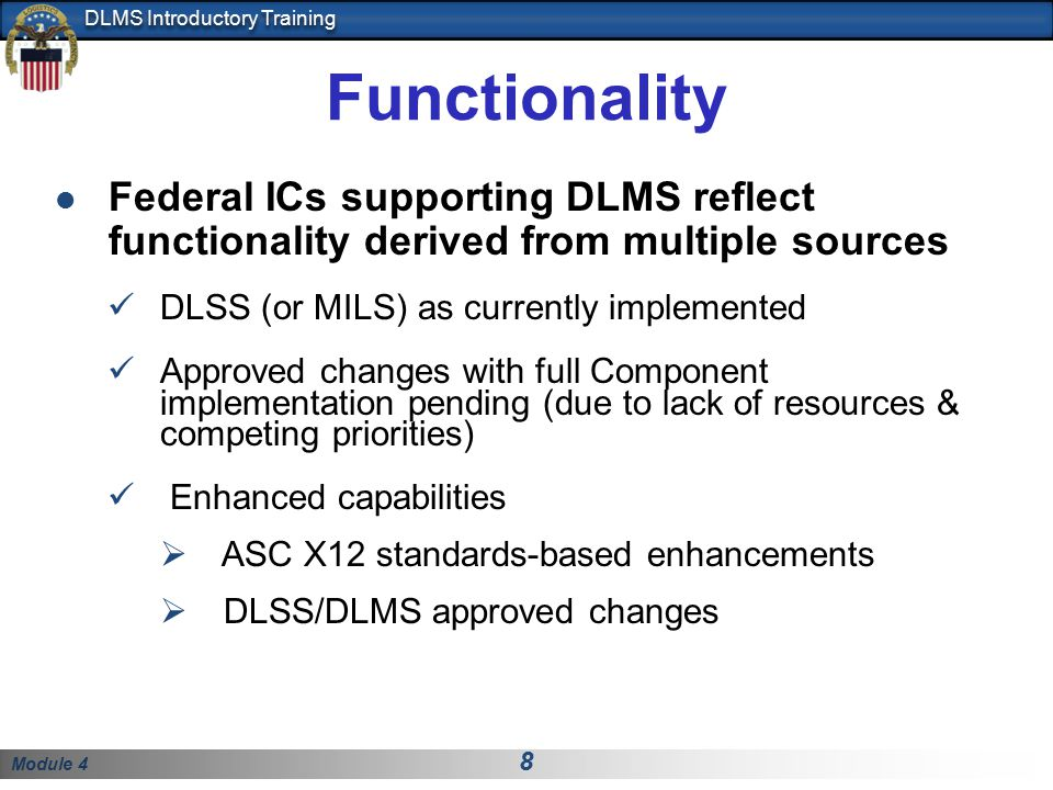 Functionality Federal ICs supporting DLMS reflect functionality derived from multiple sources. DLSS (or MILS) as currently implemented.