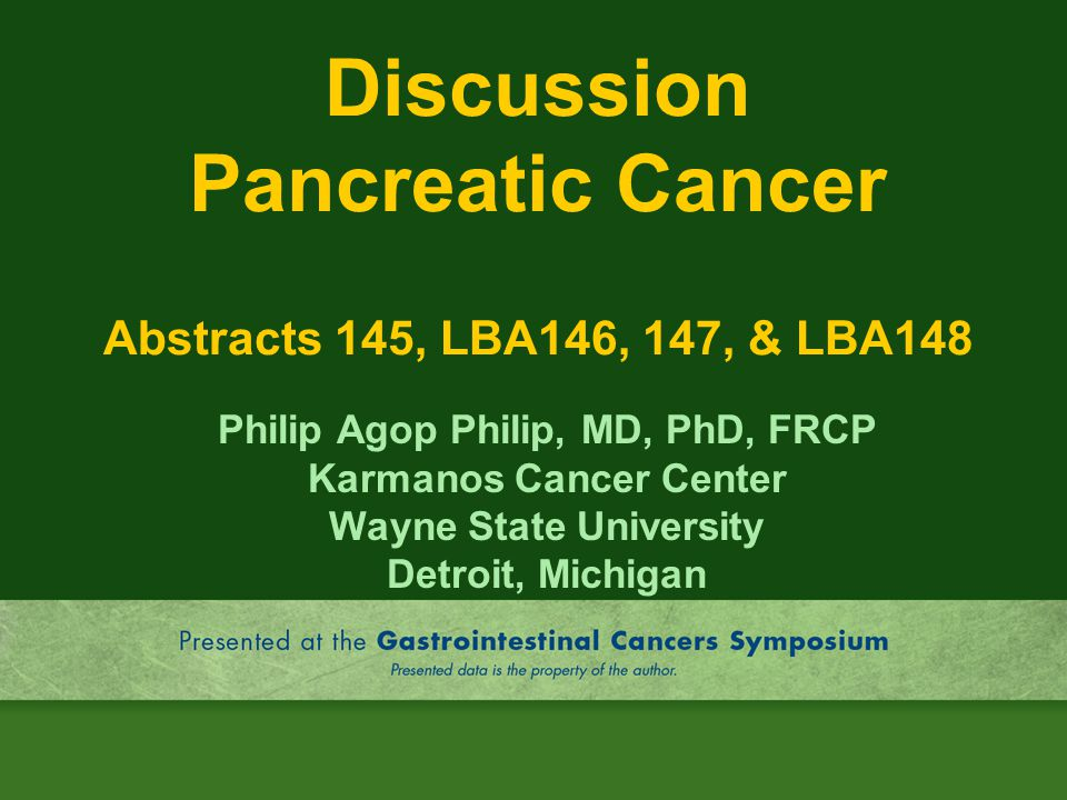Discussion Pancreatic Cancer Abstracts 145, LBA146, 147, & LBA148