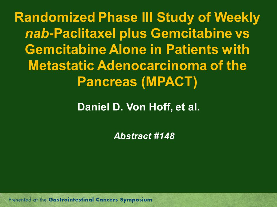 Randomized Phase III Study of Weekly nab-Paclitaxel plus Gemcitabine vs Gemcitabine Alone in Patients with Metastatic Adenocarcinoma of the Pancreas (MPACT)