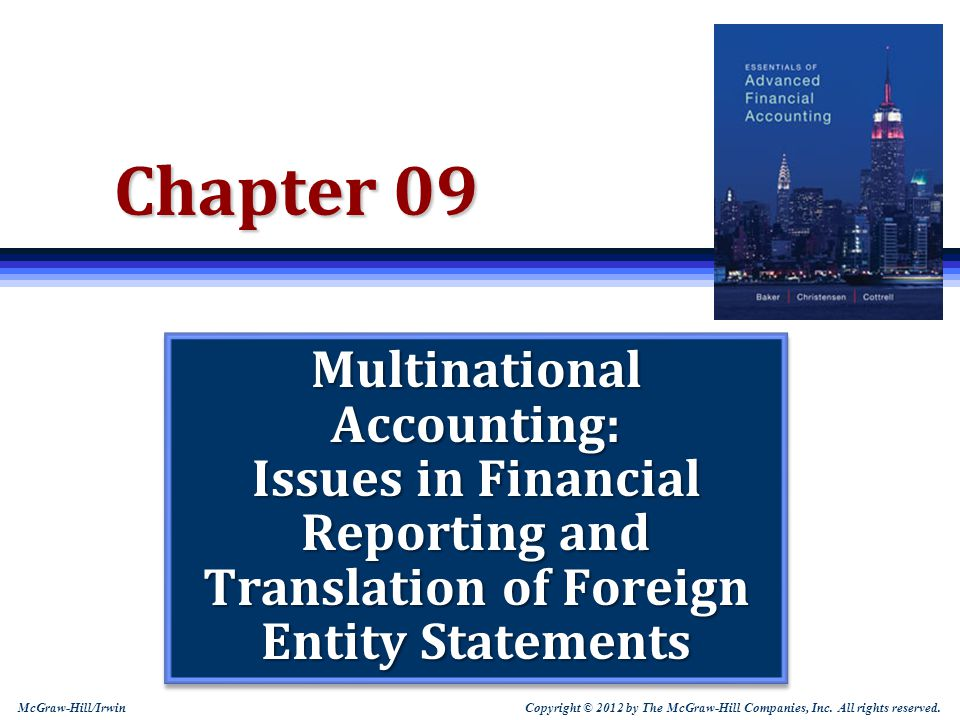 Chapter 09 Multinational Accounting: Issues in Financial Reporting and Translation of Foreign Entity Statements.