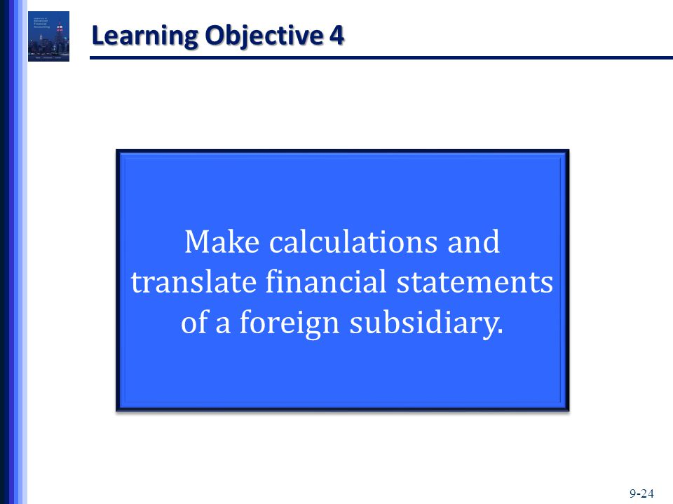 Learning Objective 4 Make calculations and translate financial statements of a foreign subsidiary.