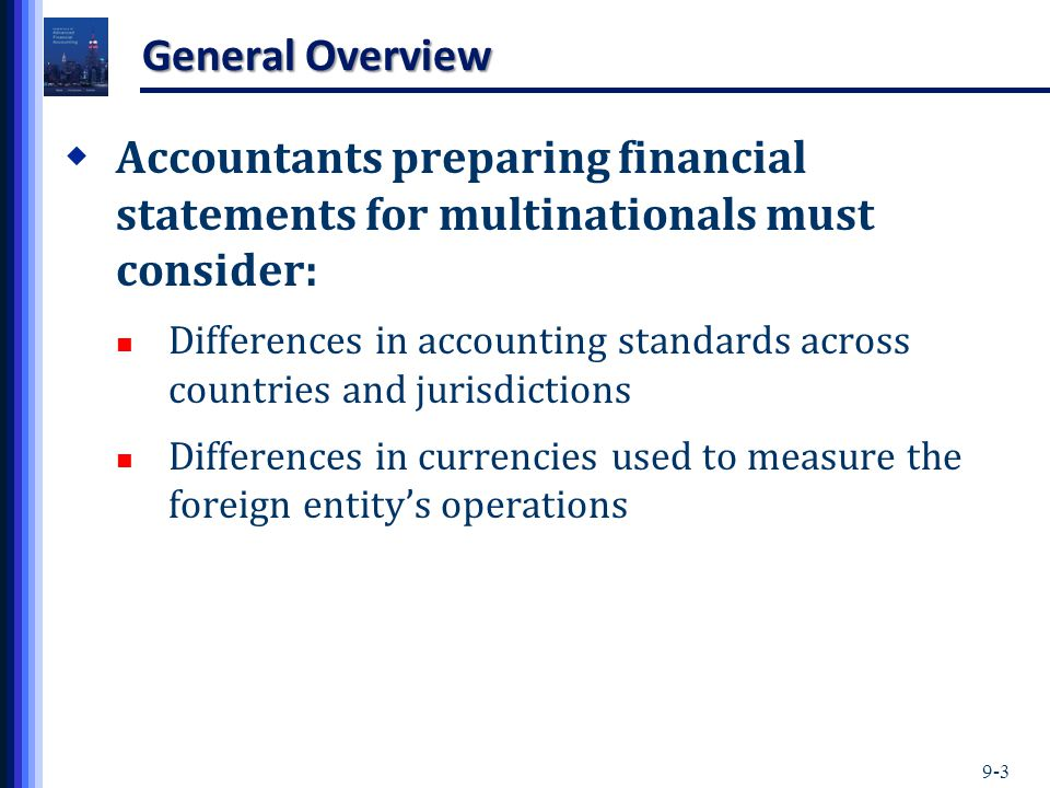 General Overview Accountants preparing financial statements for multinationals must consider: