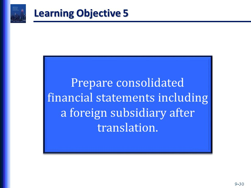 Learning Objective 5 Prepare consolidated financial statements including a foreign subsidiary after translation.
