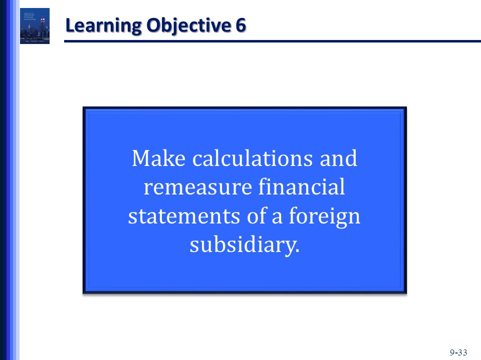 Learning Objective 6 Make calculations and remeasure financial statements of a foreign subsidiary.