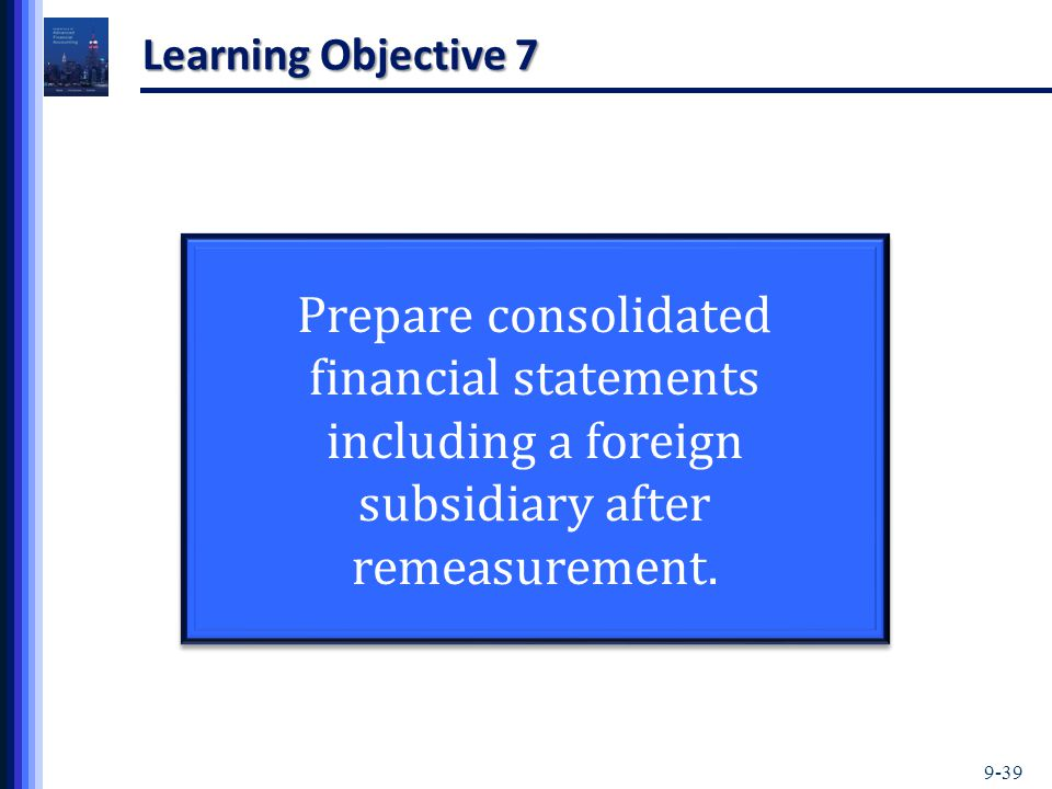 Learning Objective 7 Prepare consolidated financial statements including a foreign subsidiary after remeasurement.