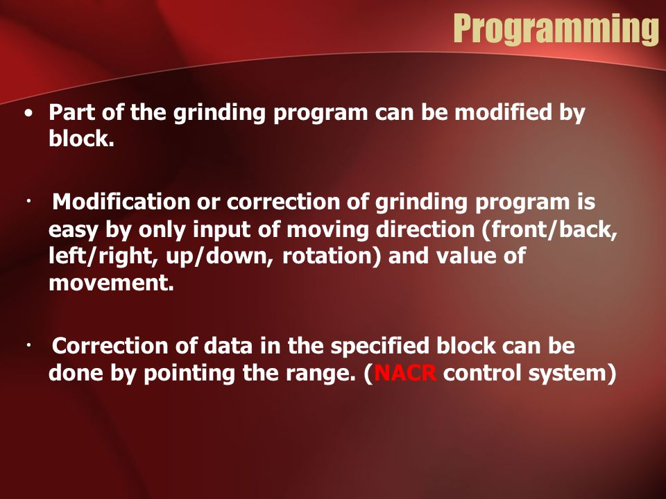 Programming Part of the grinding program can be modified by block.