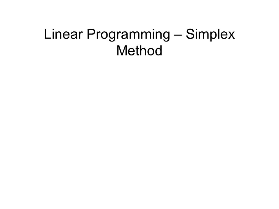 Linear Programming – Simplex Method