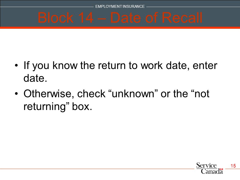 Block 14 – Date of Recall If you know the return to work date, enter date.