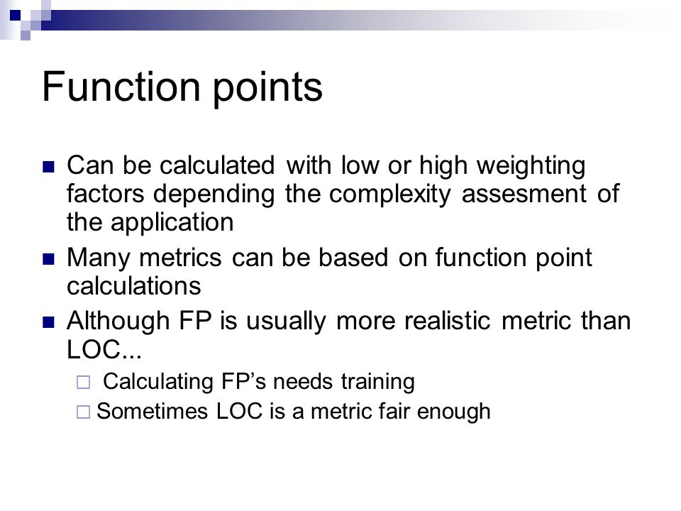 Function points Can be calculated with low or high weighting factors depending the complexity assesment of the application.