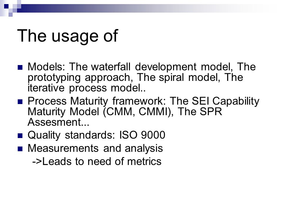 The usage of Models: The waterfall development model, The prototyping approach, The spiral model, The iterative process model..