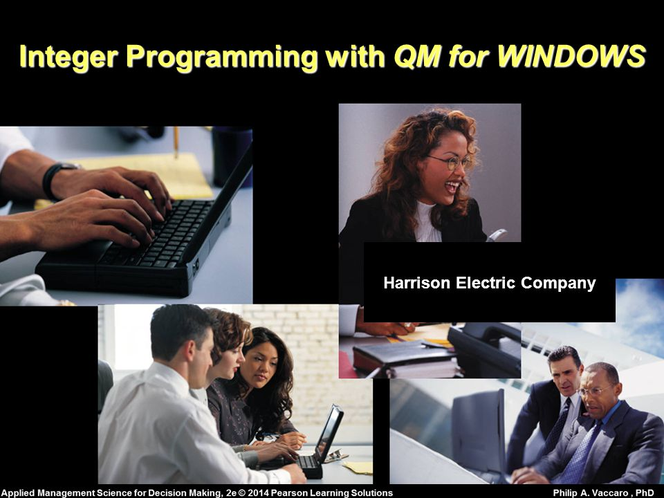 Integer Programming with QM for WINDOWS Harrison Electric Company