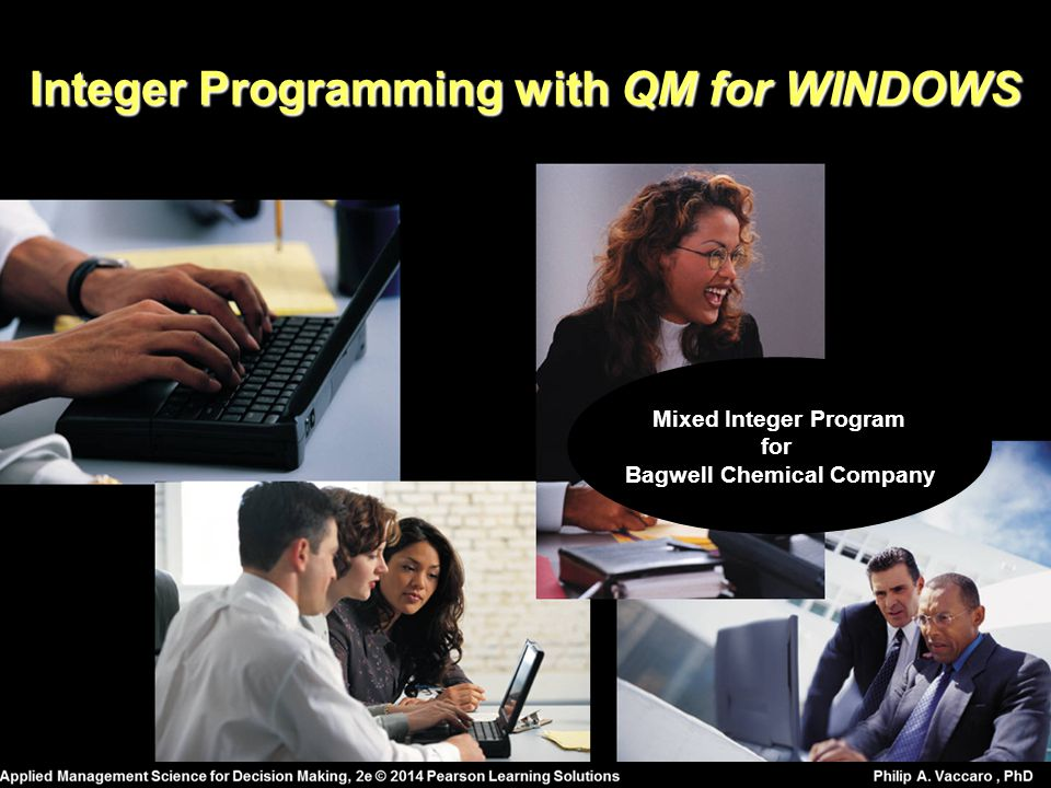 Integer Programming with QM for WINDOWS Bagwell Chemical Company