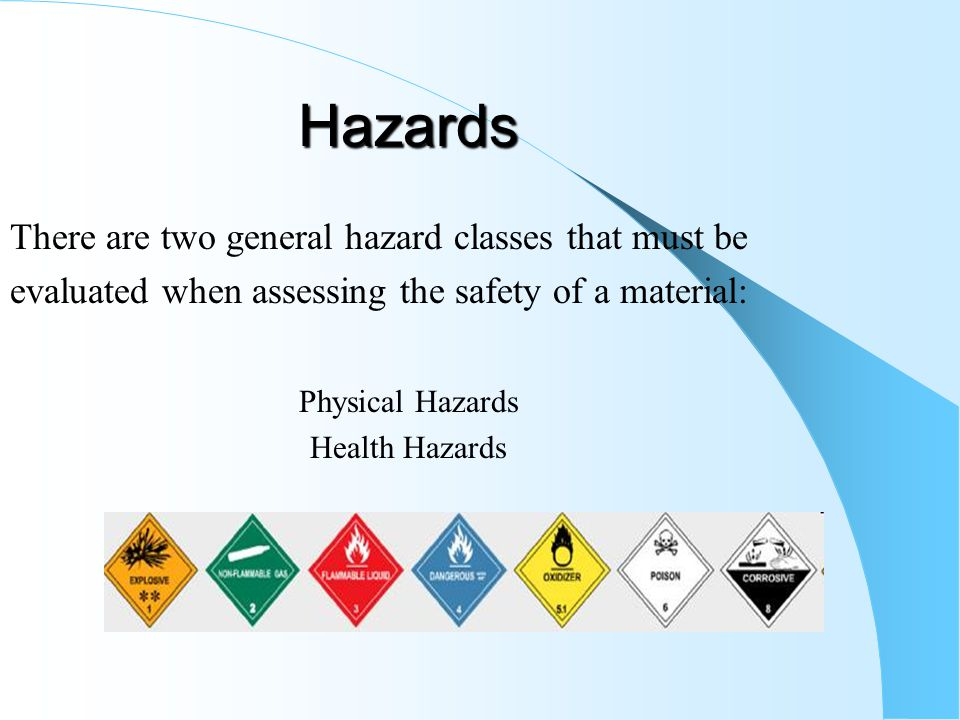 Hazards There are two general hazard classes that must be