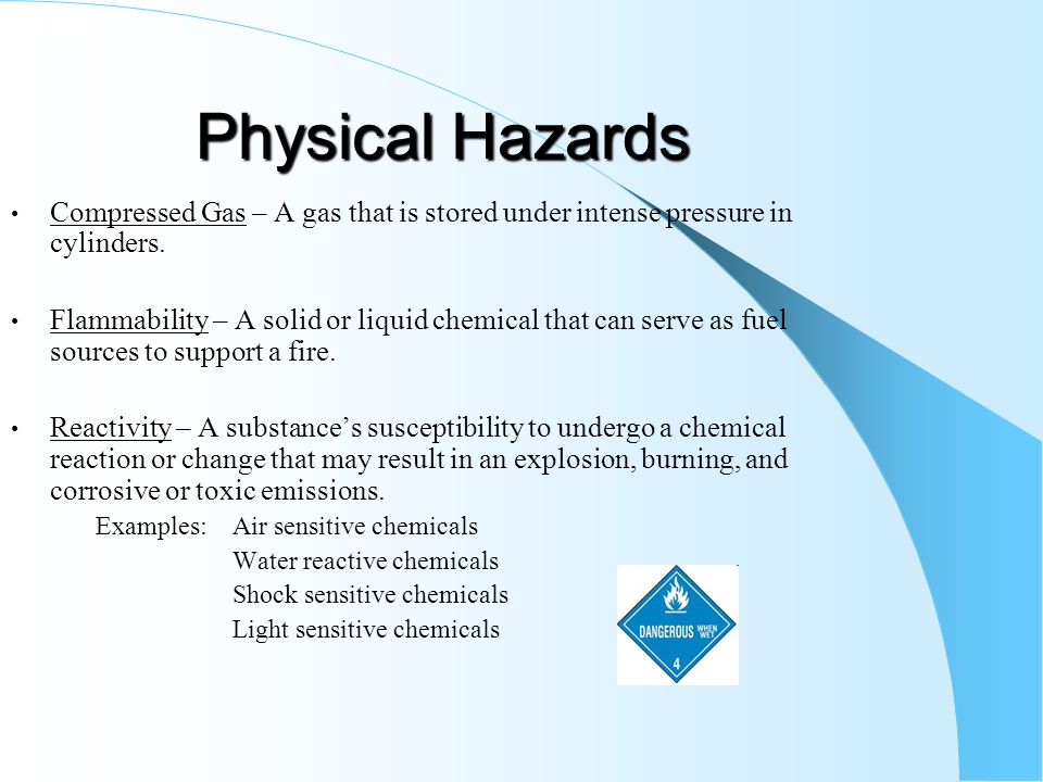 Physical Hazards Compressed Gas – A gas that is stored under intense pressure in cylinders.