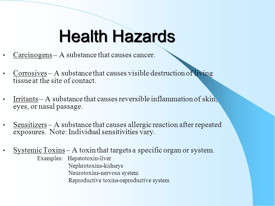 Health Hazards Carcinogens – A substance that causes cancer.