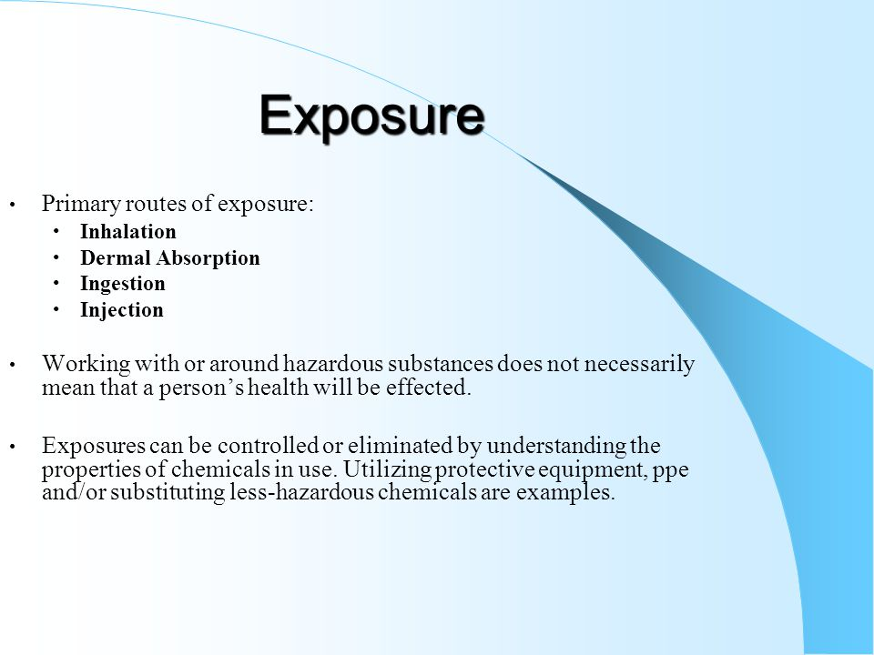 Exposure Primary routes of exposure: