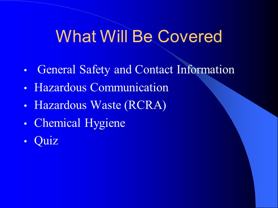 What Will Be Covered General Safety and Contact Information. Hazardous Communication. Hazardous Waste (RCRA)