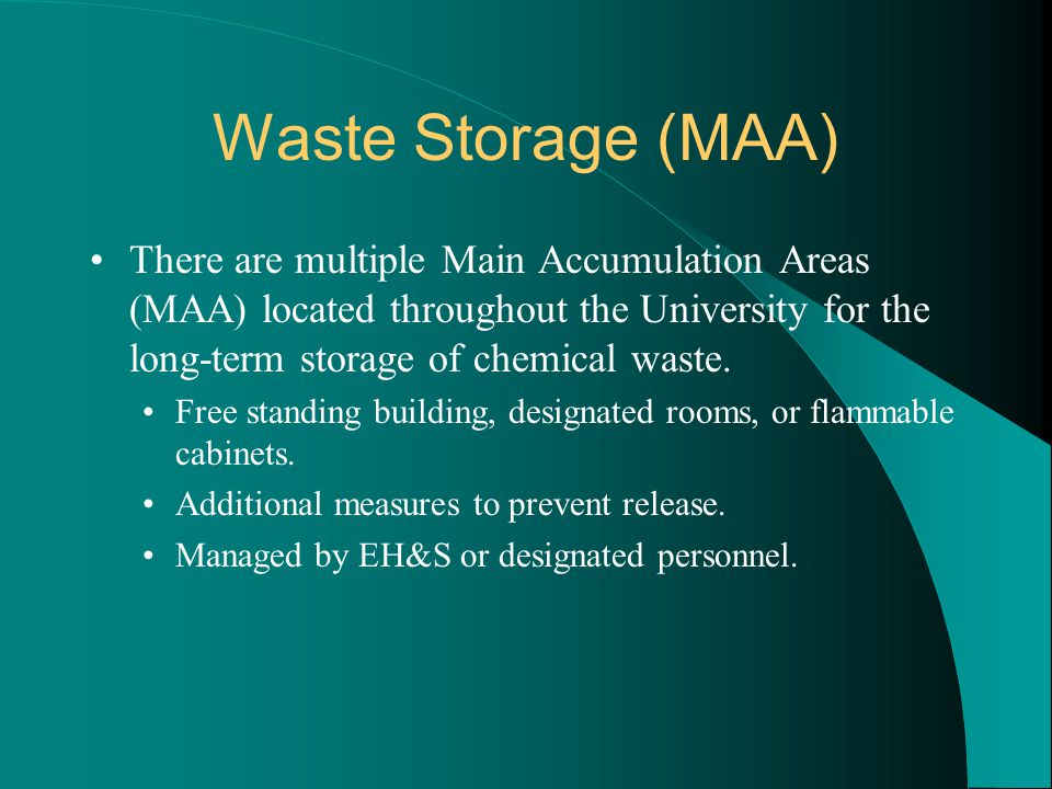 Waste Storage (MAA) There are multiple Main Accumulation Areas (MAA) located throughout the University for the long-term storage of chemical waste.