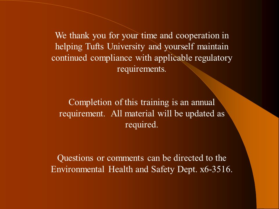 We thank you for your time and cooperation in helping Tufts University and yourself maintain continued compliance with applicable regulatory requirements.