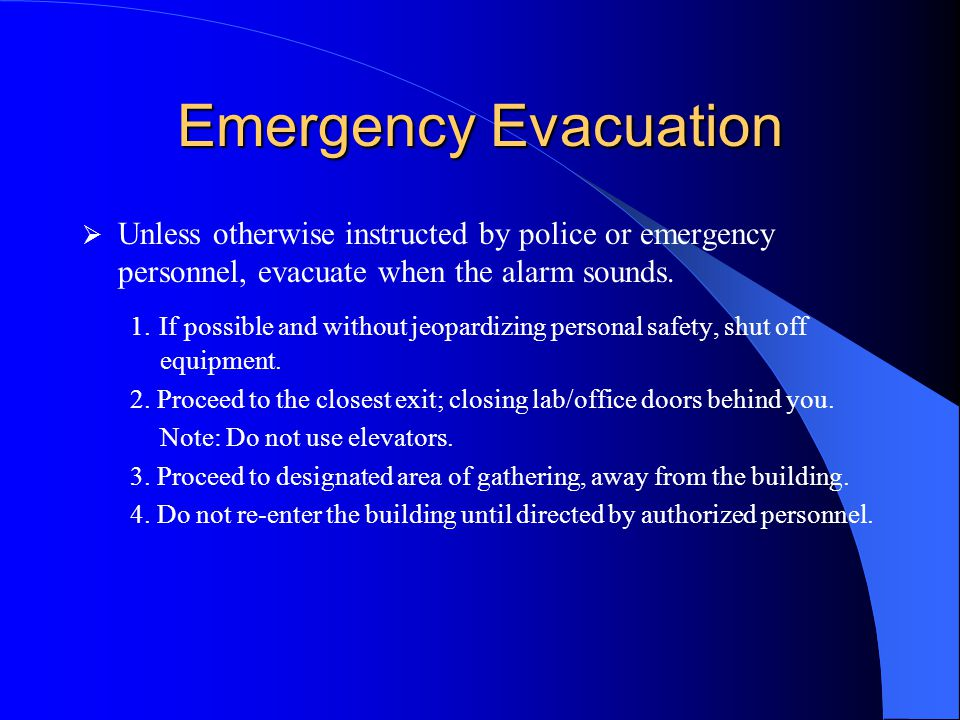 Emergency Evacuation Unless otherwise instructed by police or emergency personnel, evacuate when the alarm sounds.