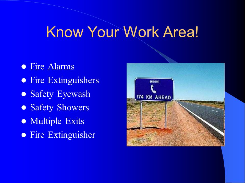 Know Your Work Area! Fire Alarms Fire Extinguishers Safety Eyewash