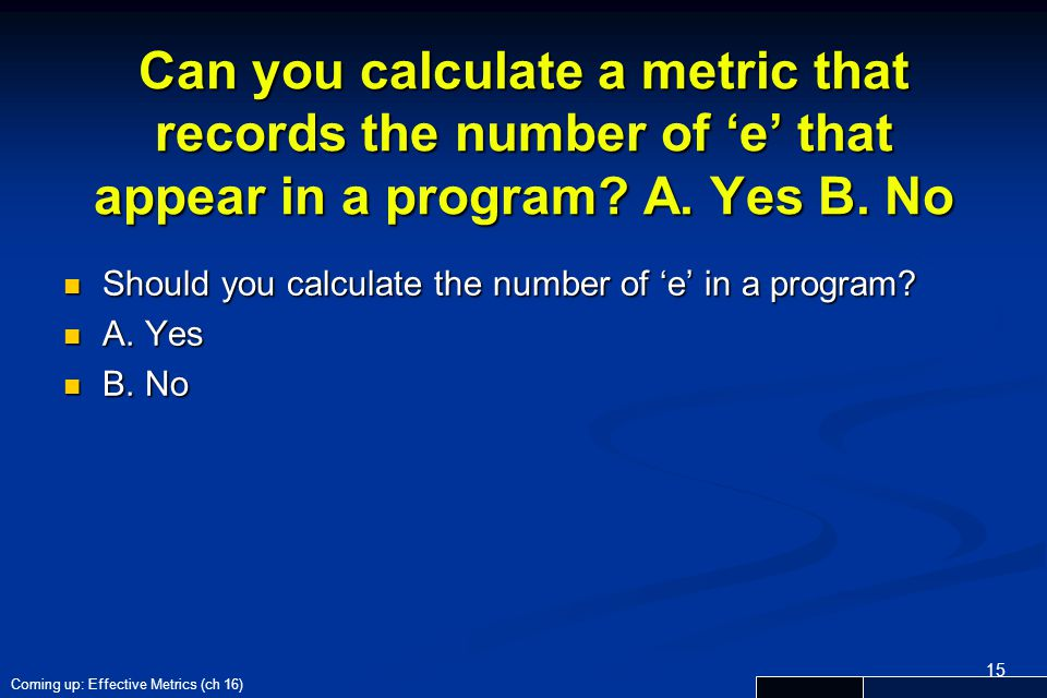 Can you calculate a metric that records the number of 'e' that appear in a program A. Yes B. No