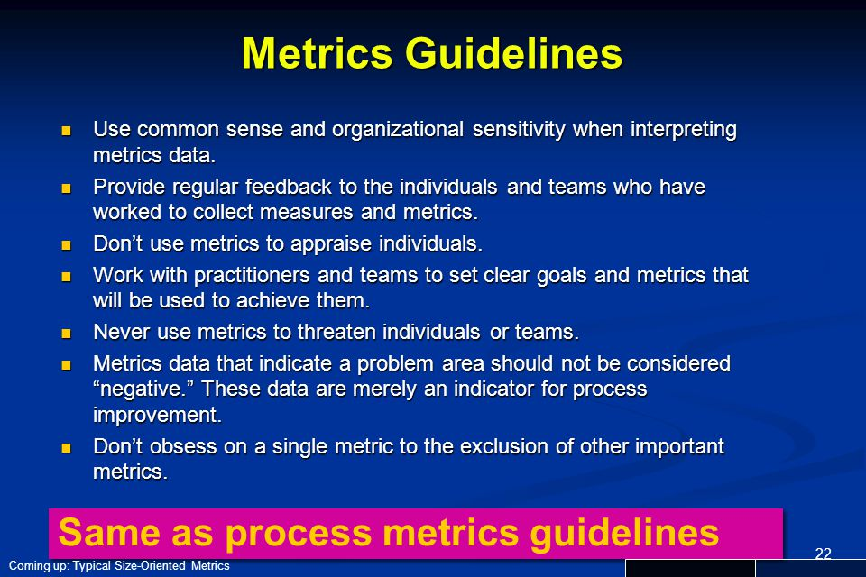 Metrics Guidelines Same as process metrics guidelines