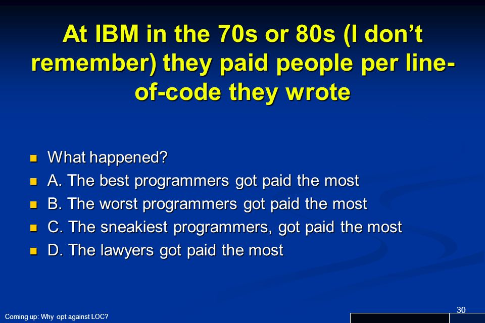 At IBM in the 70s or 80s (I don't remember) they paid people per line-of-code they wrote