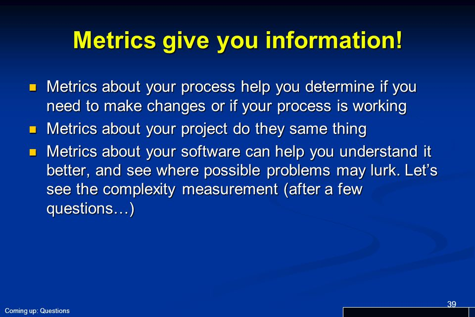 Metrics give you information!